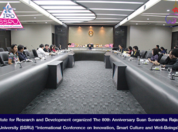 """Institute for Research and Development organized The 80th Anniversary Suan Sunandha Rajabhat University (SSRU) """"International Conference on Innovation, Smart Culture and Well-Beings"""""""