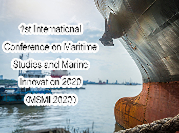 1st International Conference on Maritime Studies and Marine Innovation 2020 (MSMI 2020)