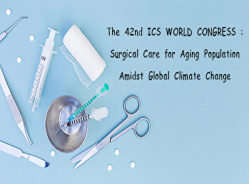 The 42nd ICS WORLD CONGRESS : Surgical Care for Aging Population Amidst Global Climate Change