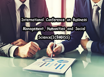 International Conference on Business Management, Humanities and Social Science(ICBMHSS)