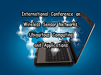 International Conference on Wireless Sensor Networks, Ubiquitous Computing and Applications