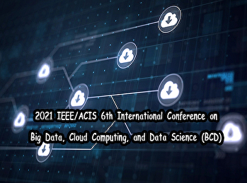 2021 IEEE/ACIS 6th International Conference on Big Data, Cloud Computing, and Data Science (BCD)